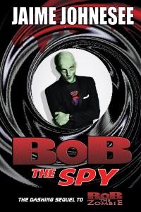 Bob the Spy - Jaime Johnesee